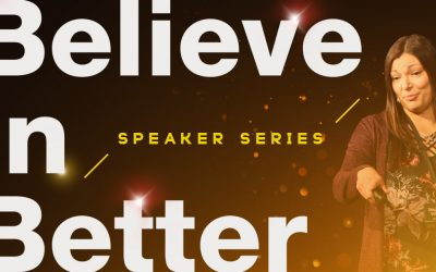 The Believe in Better Project Speaker Series