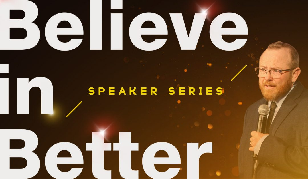 Jay Pryor: The Believe in Better Project Speaker Series